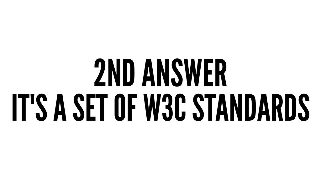 2ND ANSWER IT'S A SET OF W3C STANDARDS