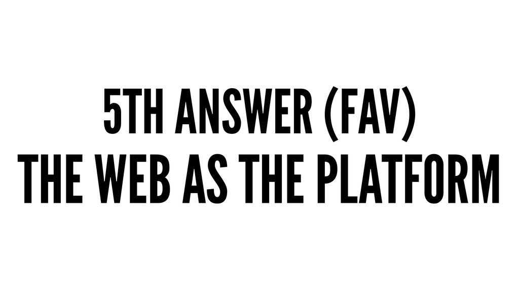 5TH ANSWER (FAV) THE WEB AS THE PLATFORM