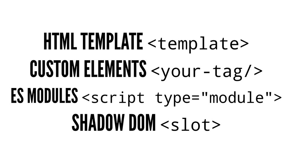 HTML TEMPLATE <template> CUSTOM ELEMENTS <your-...