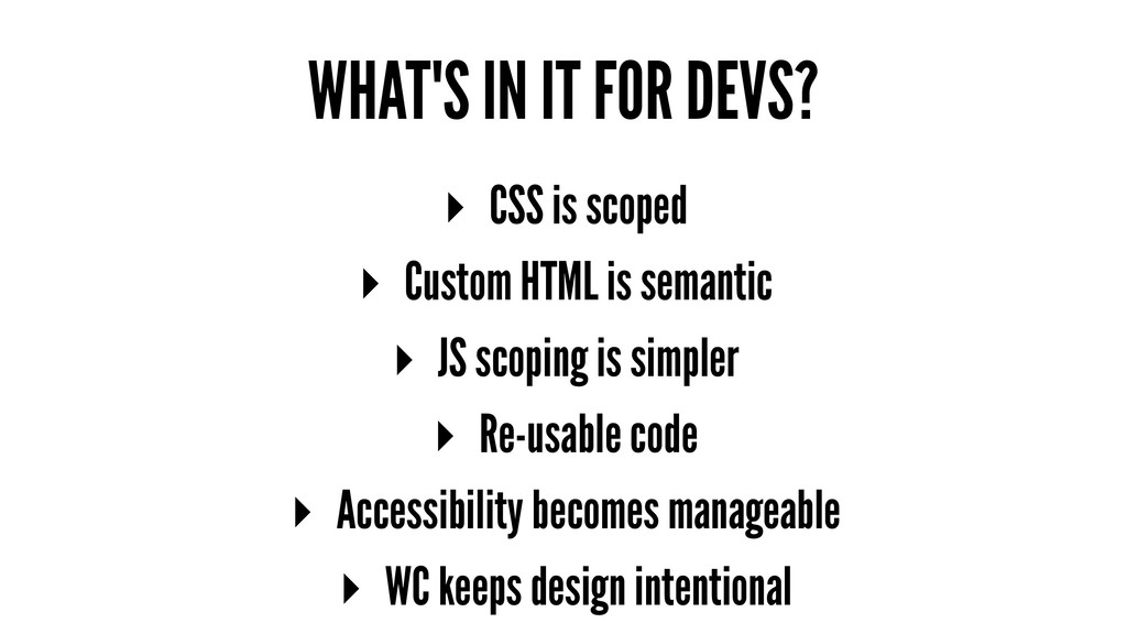 WHAT'S IN IT FOR DEVS? ▸ CSS is scoped ▸ Custom...