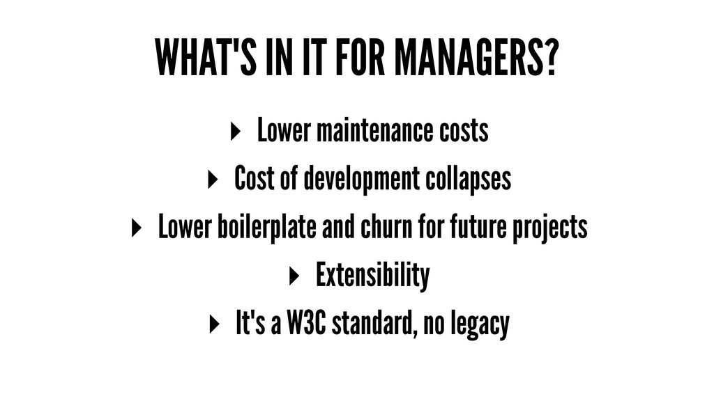 WHAT'S IN IT FOR MANAGERS? ▸ Lower maintenance ...