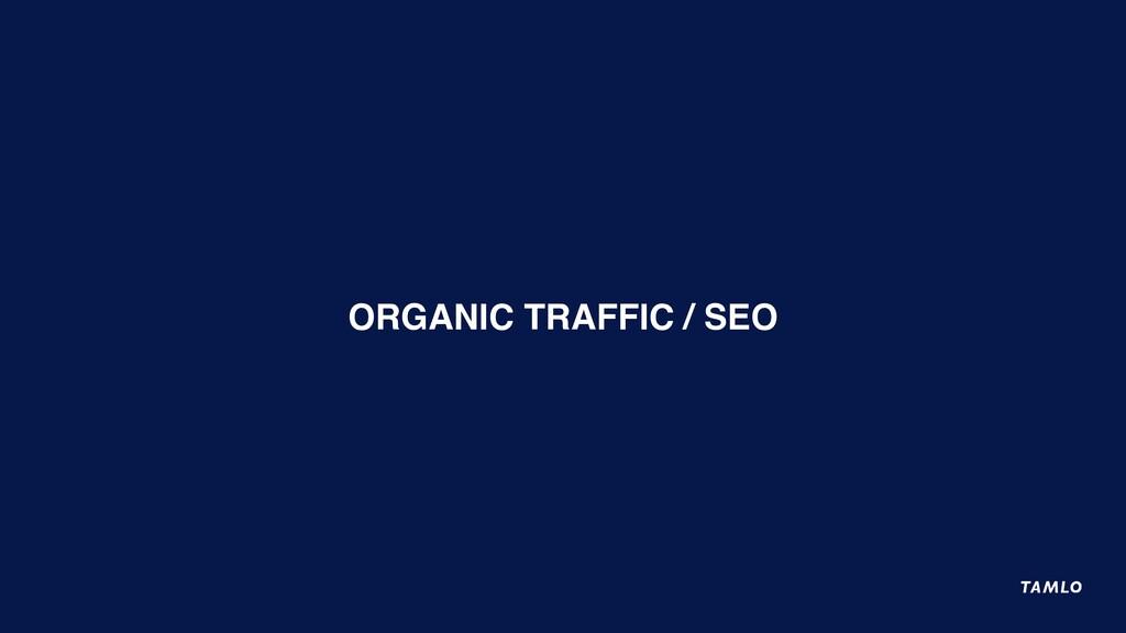 ORGANIC TRAFFIC / SEO