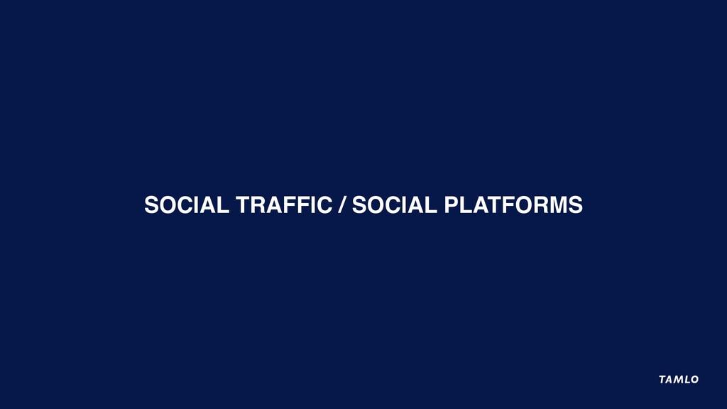 SOCIAL TRAFFIC / SOCIAL PLATFORMS