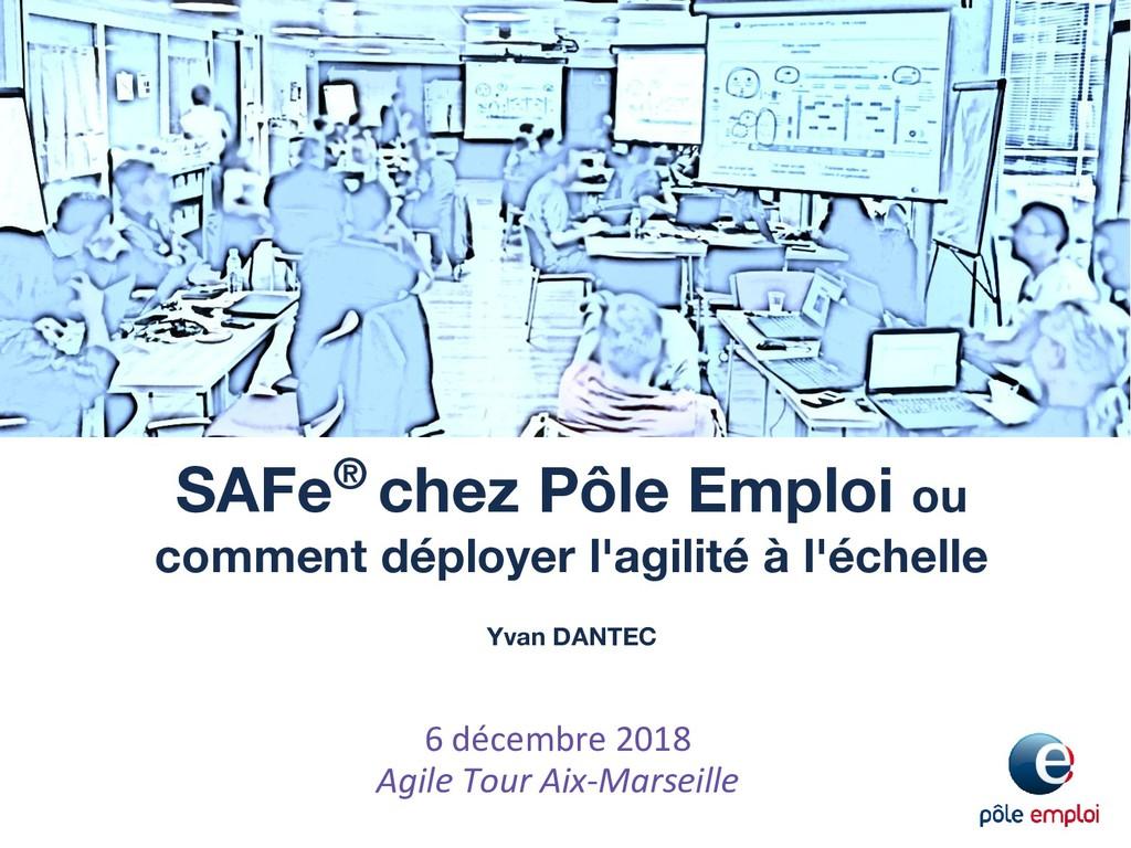 6 décembre 2018 Agile Tour Aix-Marseille SAFe® ...