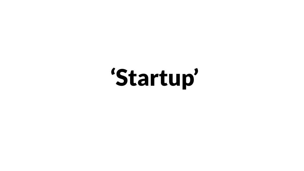 'Startup'