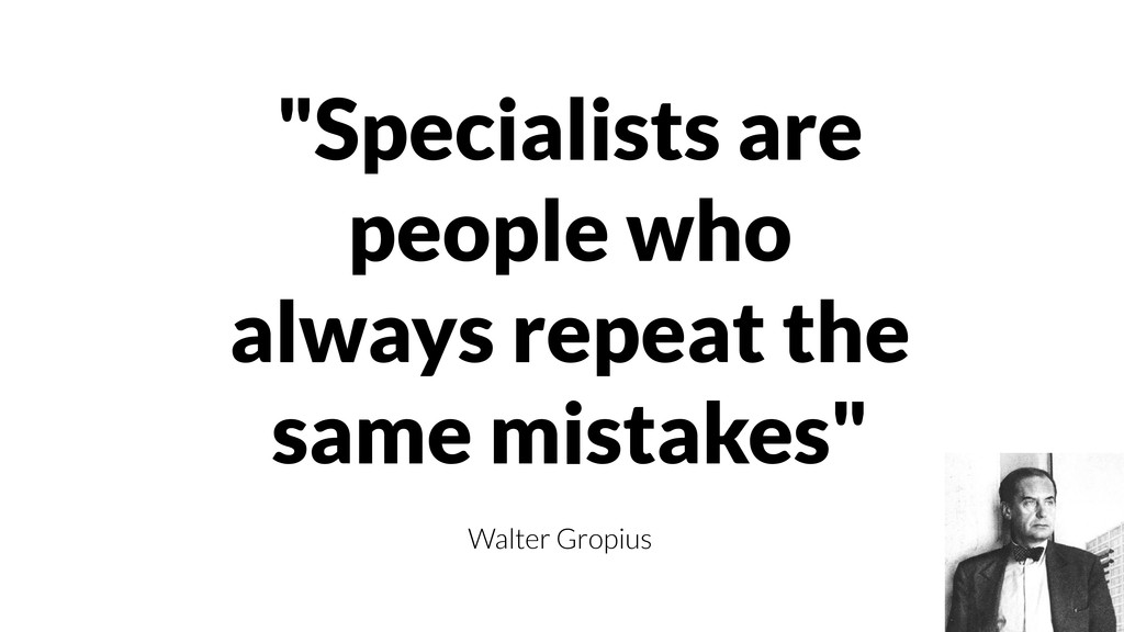 """""""Specialists are people who always repeat the s..."""