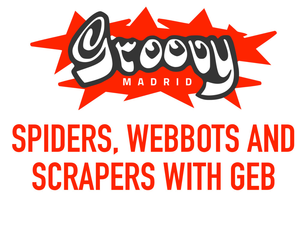 SPIDERS, WEBBOTS AND SCRAPERS WITH GEB