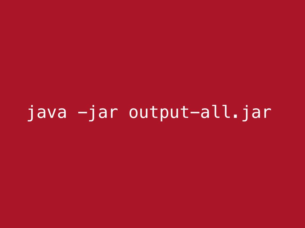 java -jar output-all.jar