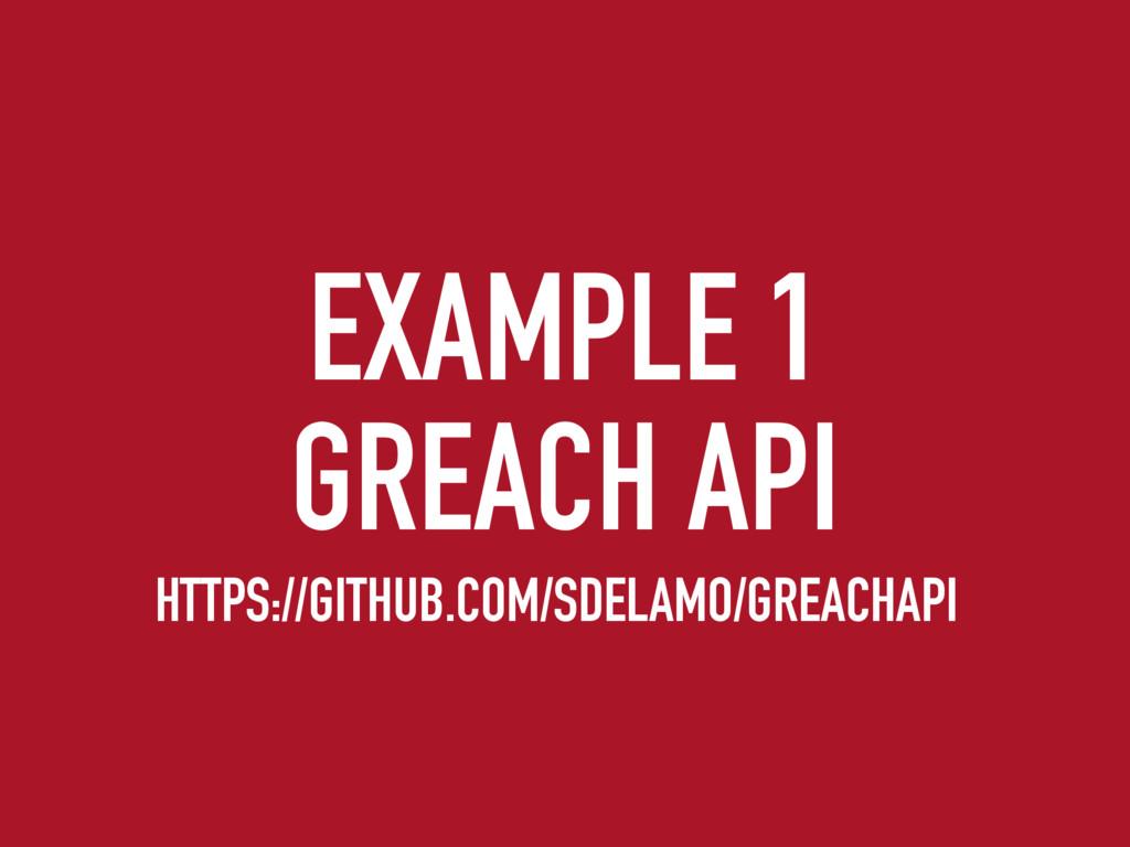EXAMPLE 1 GREACH API HTTPS://GITHUB.COM/SDELAMO...