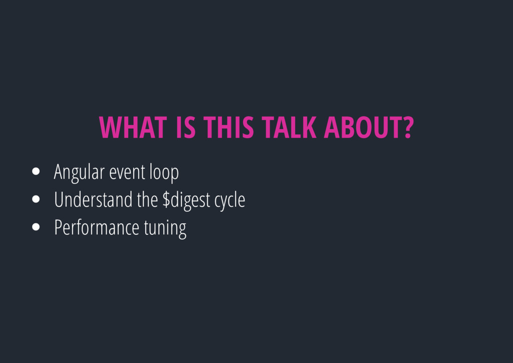 WHAT IS THIS TALK ABOUT? Angular event loop Und...