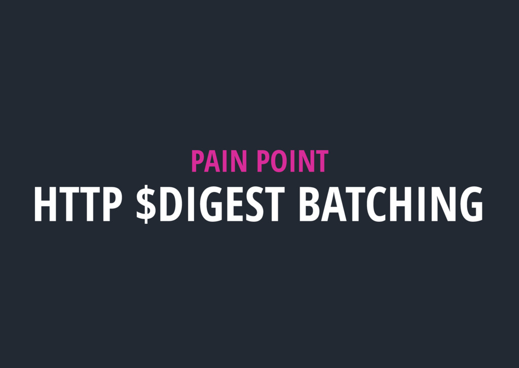 PAIN POINT HTTP $DIGEST BATCHING