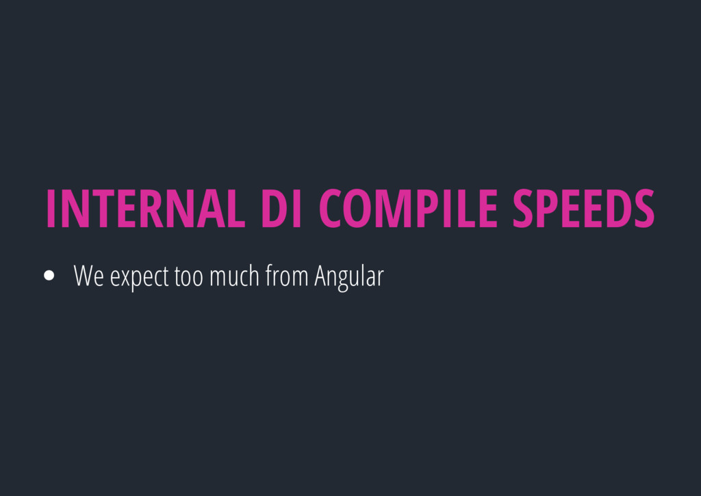 We expect too much from Angular INTERNAL DI COM...