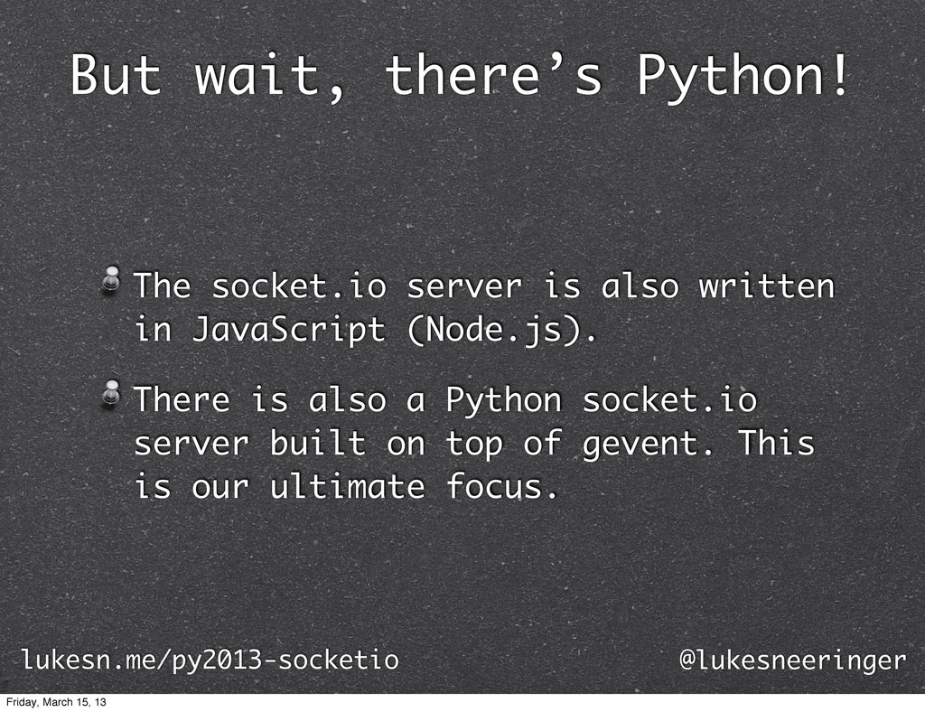 But wait, there's Python! The socket.io server ...