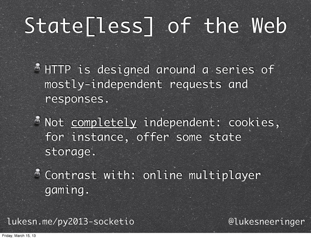 State[less] of the Web HTTP is designed around ...