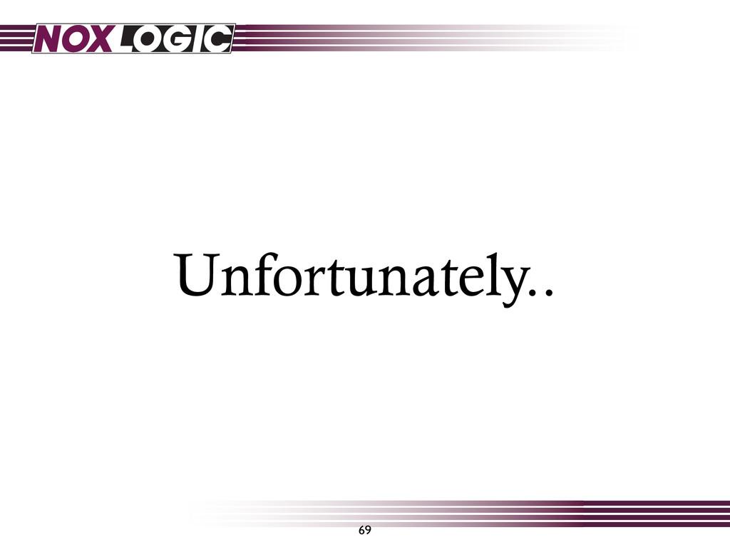 Unfortunately.. 69