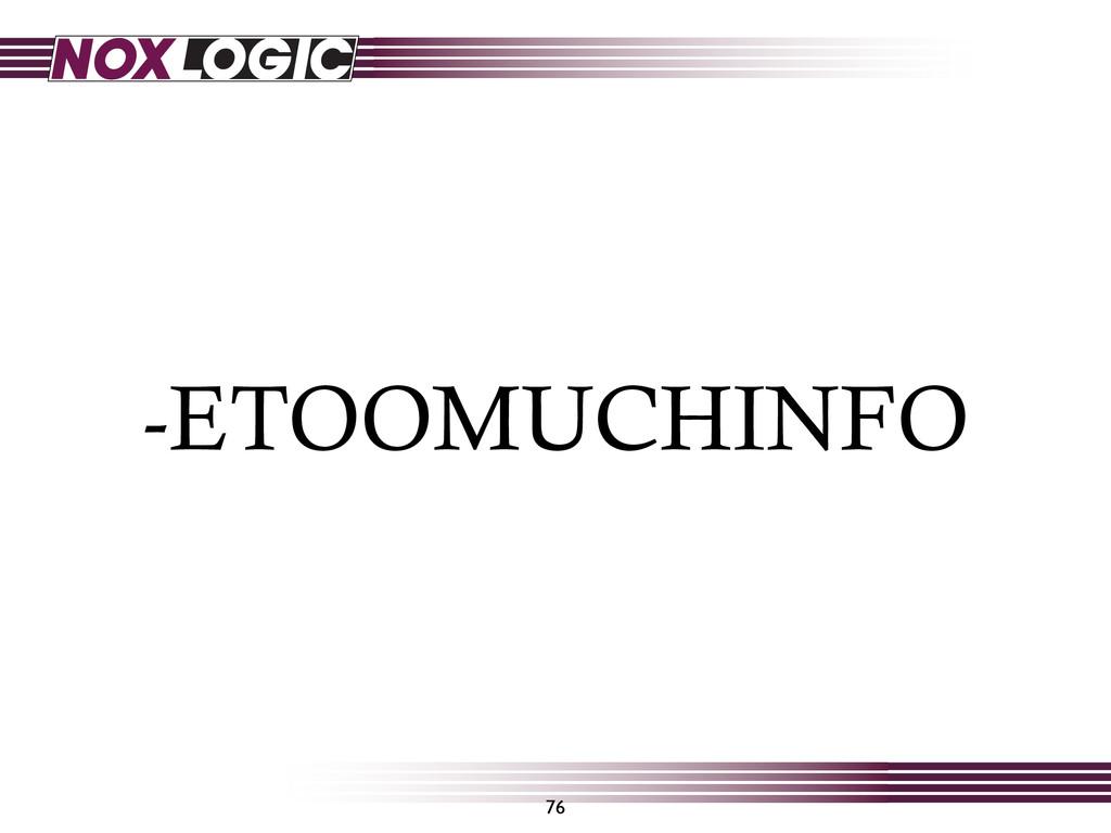 -ETOOMUCHINFO 76