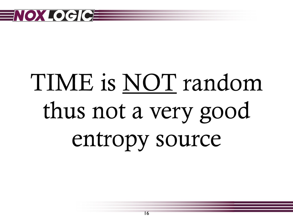 TIME is NOT random thus not a very good entropy...