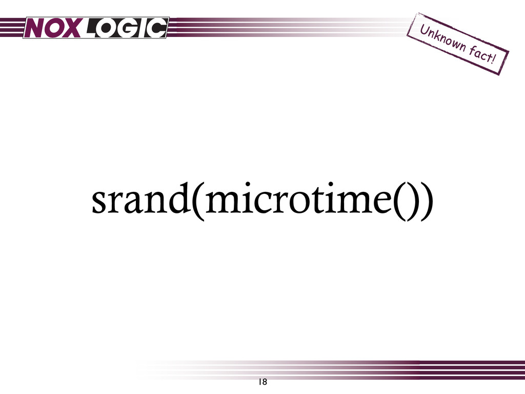 srand(microtime()) 18 Unknown fact!