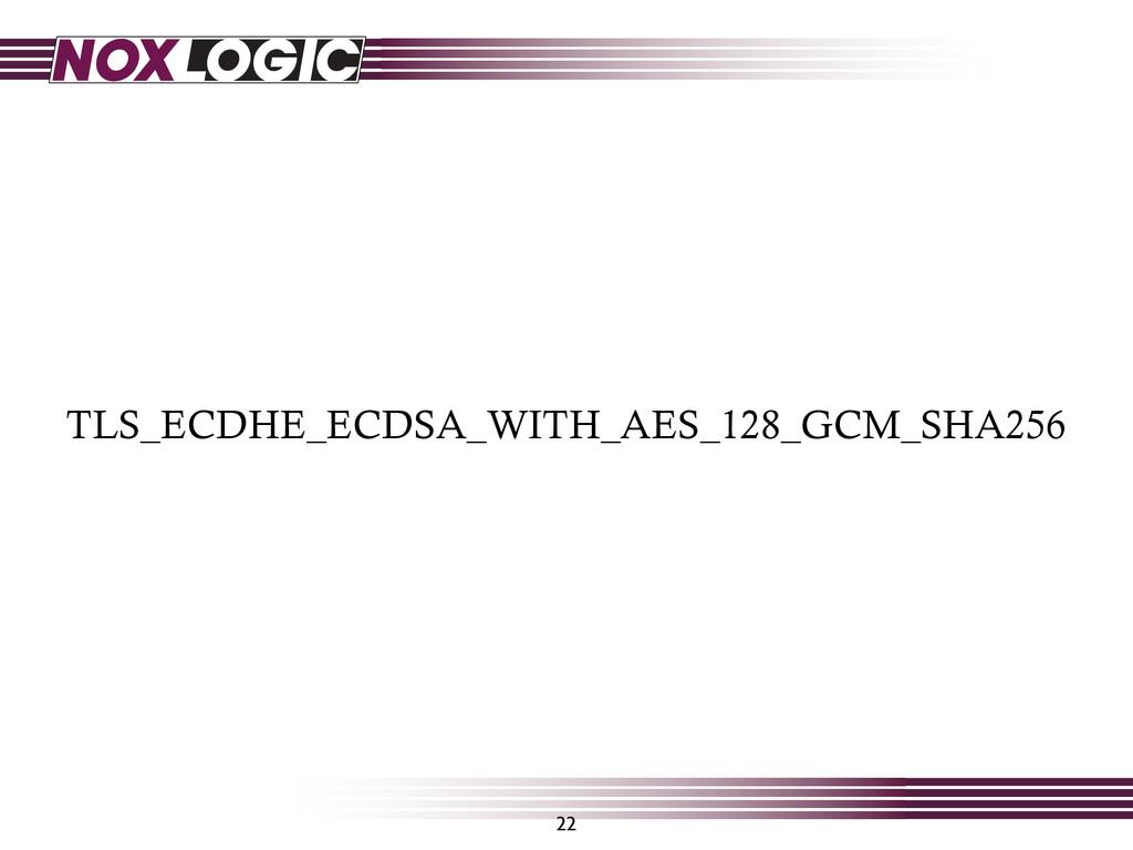 TLS_ECDHE_ECDSA_WITH_AES_128_GCM_SHA256 22