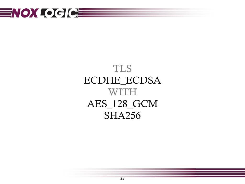 TLS ECDHE_ECDSA WITH AES_128_GCM SHA256 23