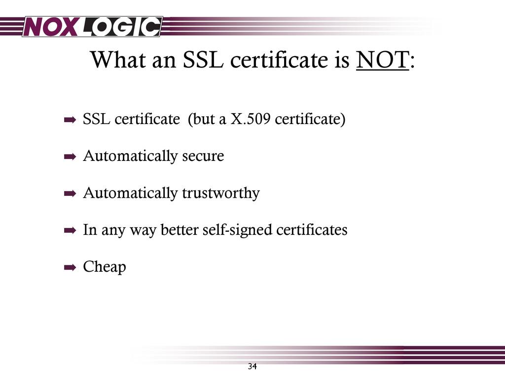 What an SSL certificate is NOT: 34 ➡ SSL certif...