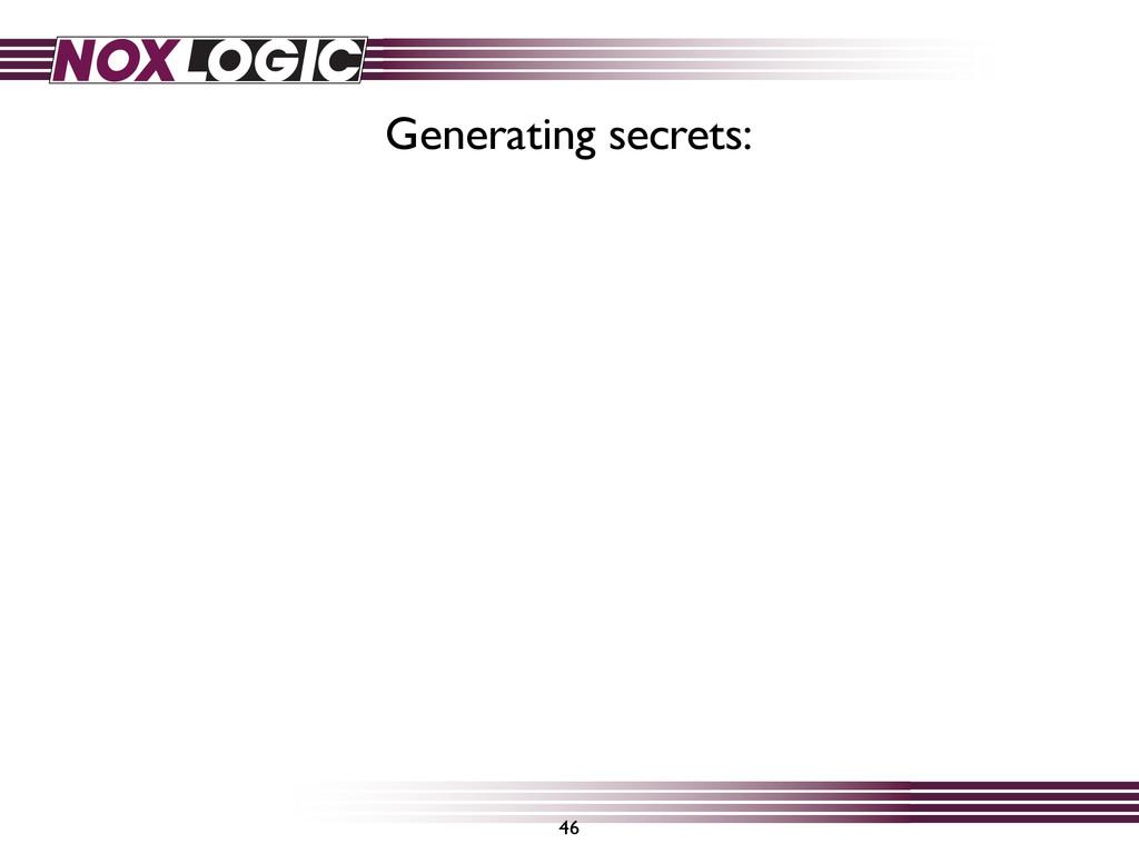 46 Generating secrets: