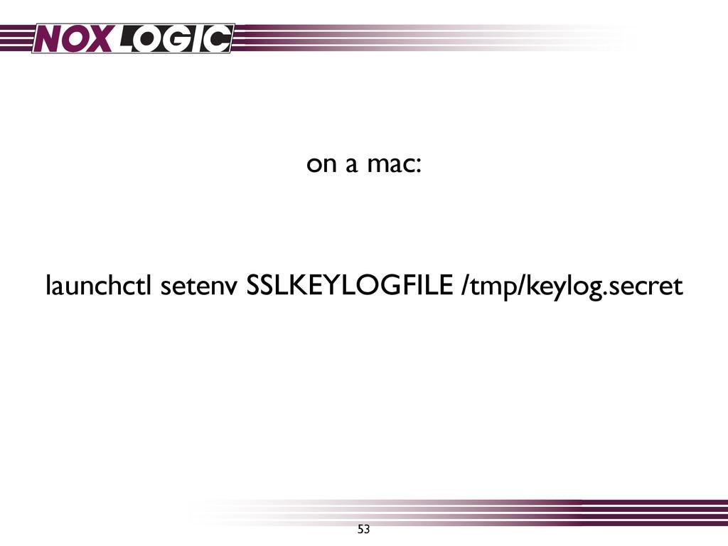53 launchctl setenv SSLKEYLOGFILE /tmp/keylog.s...