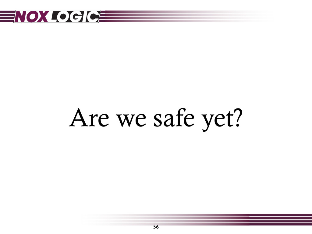 Are we safe yet? 56