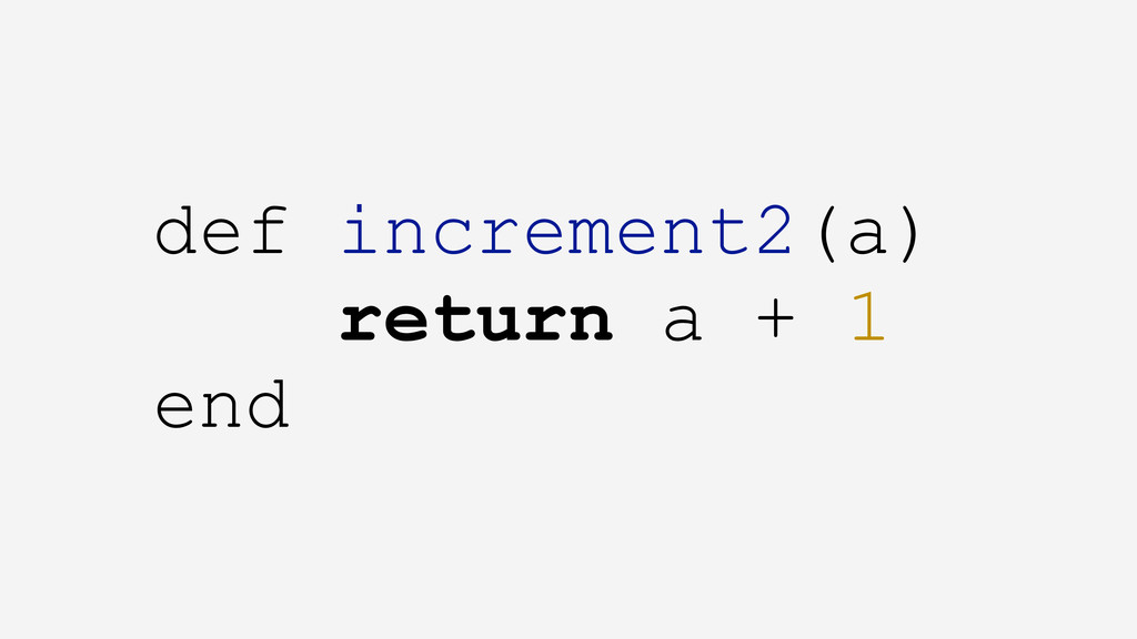 def increment2(a) return a + 1 end