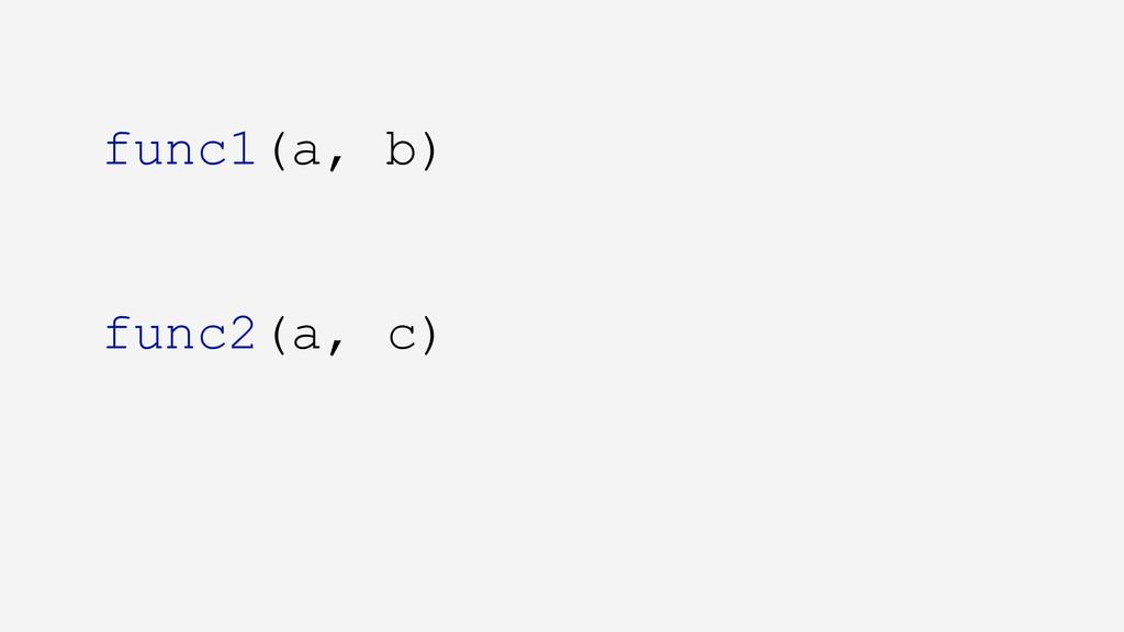 func1(a, b) func2(a, c)