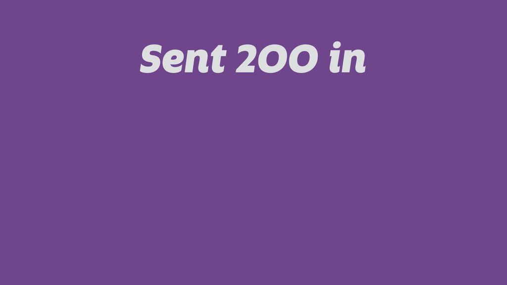 Sent 200 in