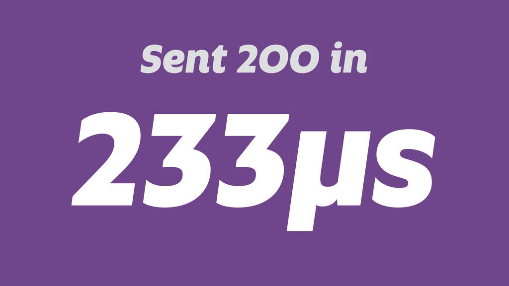 Sent 200 in 233µs