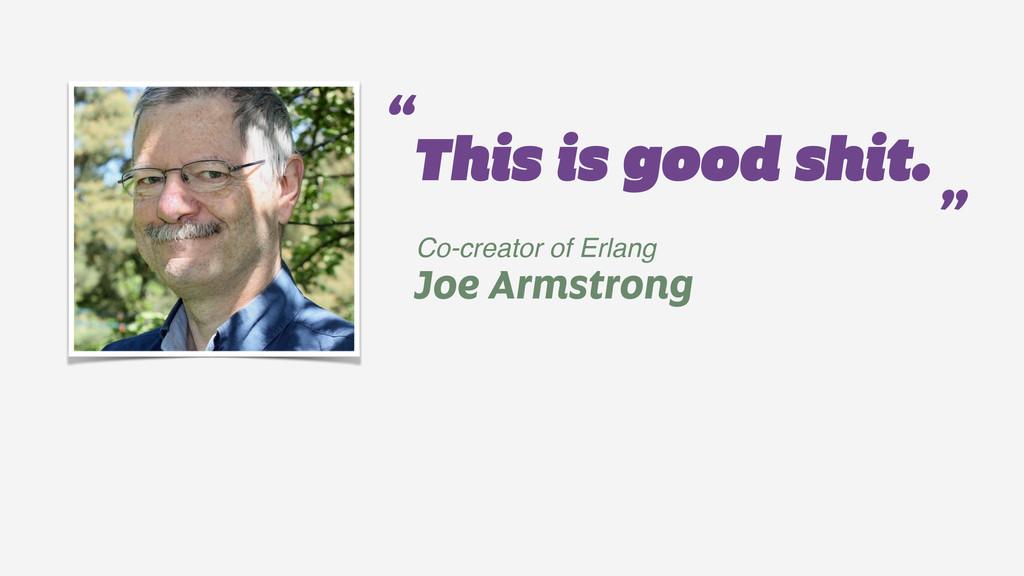 "Joe Armstrong "" "" This is good shit. Co-creator..."