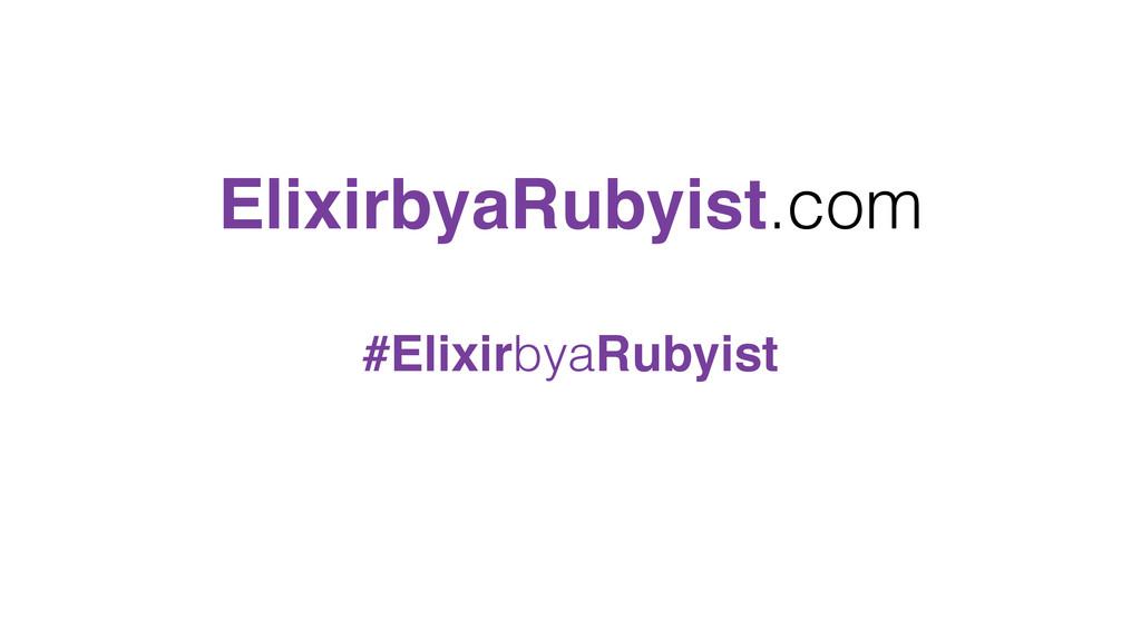 ElixirbyaRubyist.com #ElixirbyaRubyist