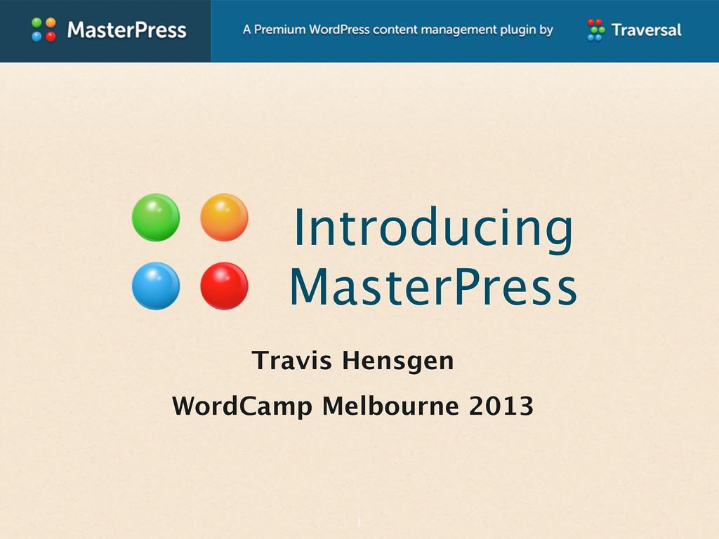 Introducing MasterPress Travis Hensgen WordCamp...