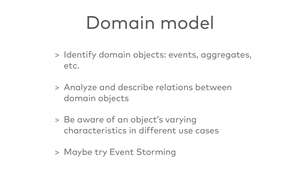 > Identify domain objects: events, aggregates, ...