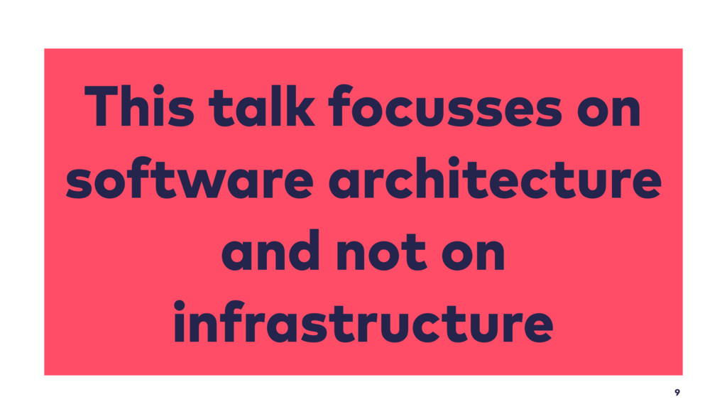 9 This talk focusses on software architecture a...