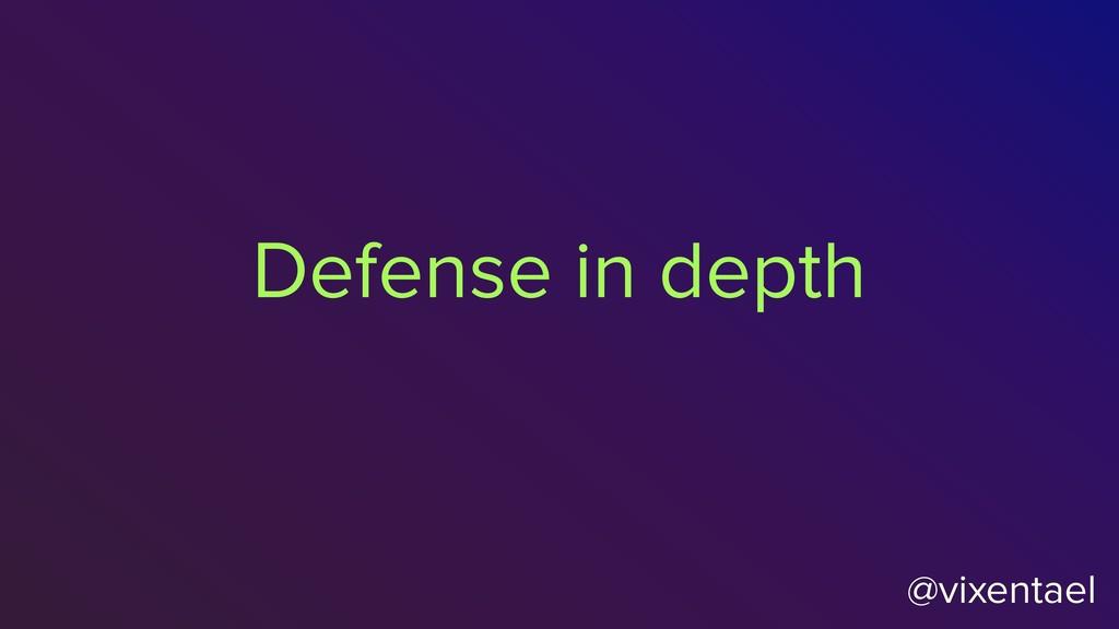 @vixentael Defense in depth