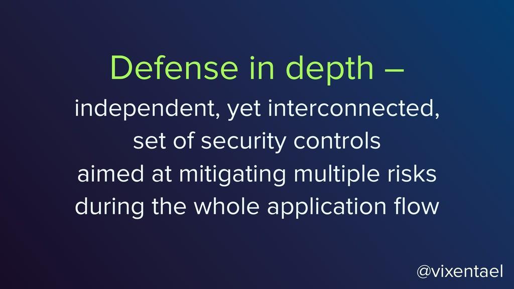 Defense in depth – independent, yet interconnec...