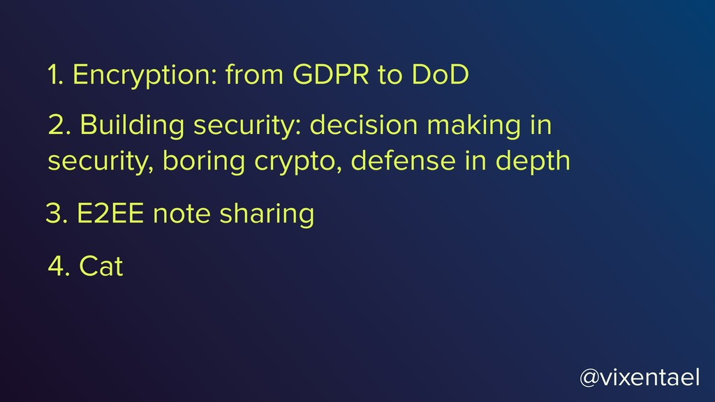 1. Encryption: from GDPR to DoD @vixentael 2. B...