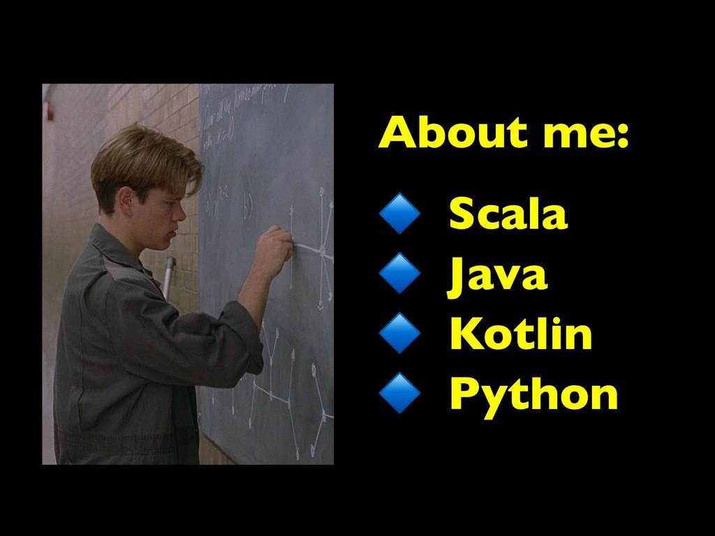 About me: Scala Java Kotlin Python
