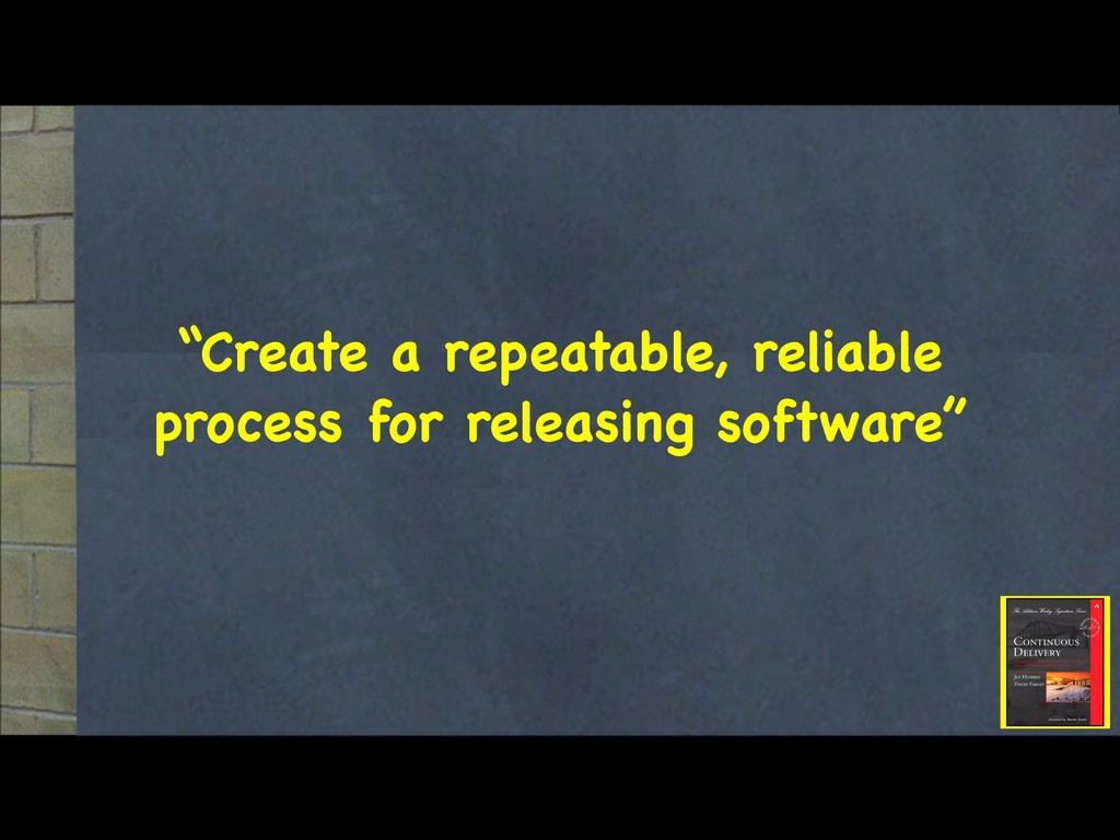 """""""Create a repeatable, reliable process for rele..."""