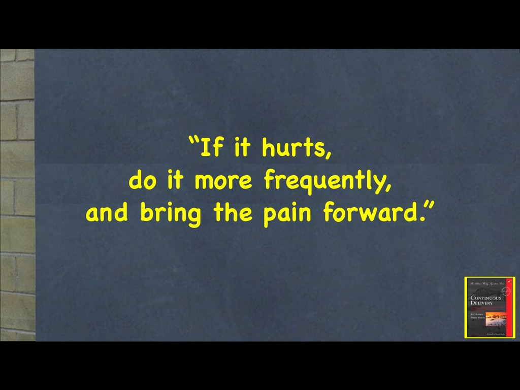 """""""If it hurts,  do it more frequently,  and brin..."""