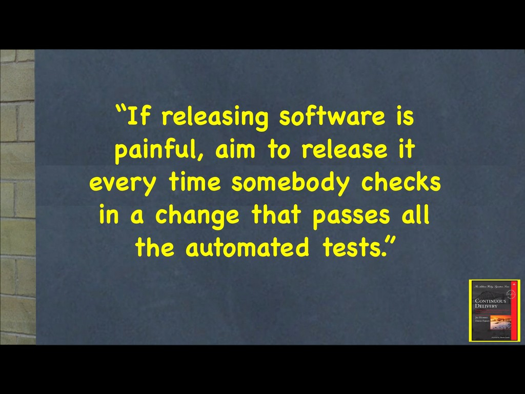 """""""If releasing software is painful, aim to relea..."""