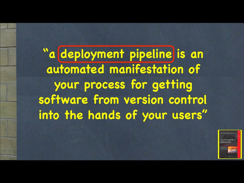 """""""a deployment pipeline is an automated manifest..."""