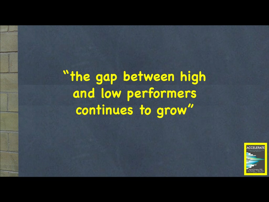 """""""the gap between high and low performers contin..."""