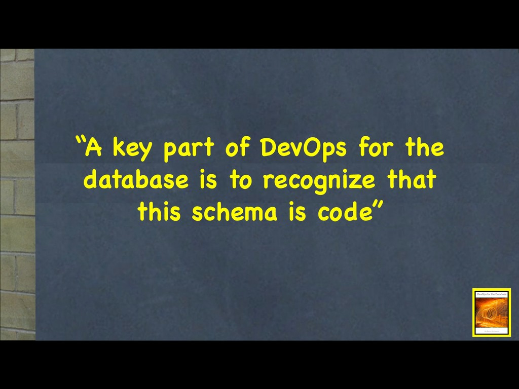 """""""A key part of DevOps for the database is to re..."""