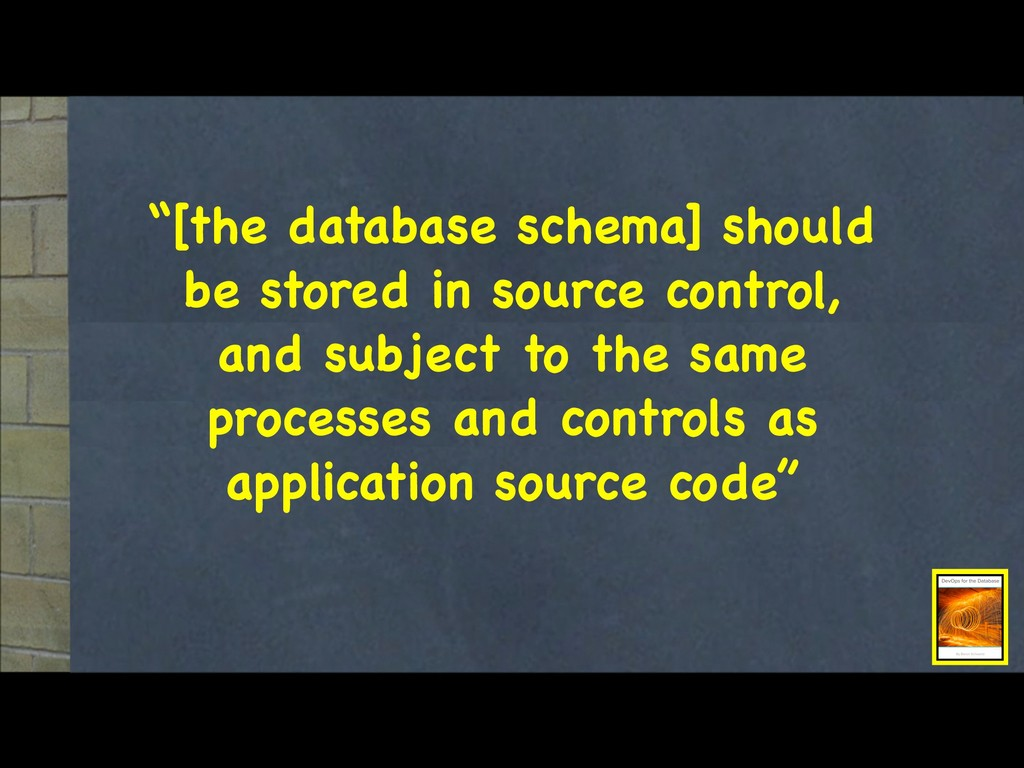 """""""[the database schema] should be stored in sour..."""