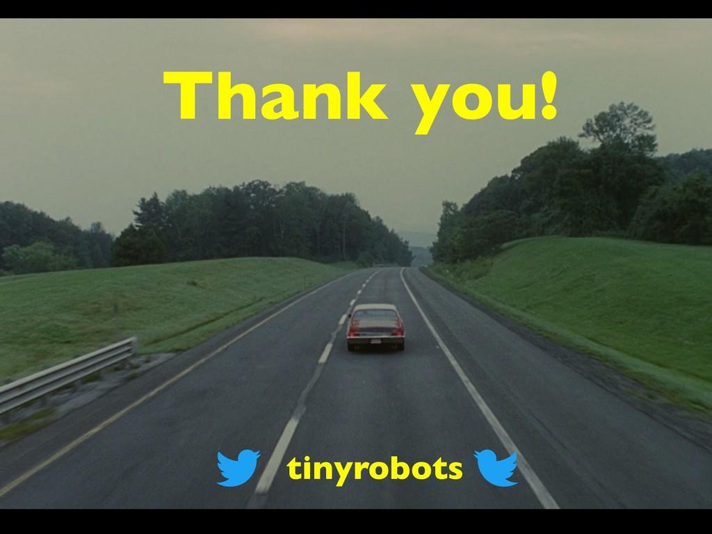 Thank you! tinyrobots