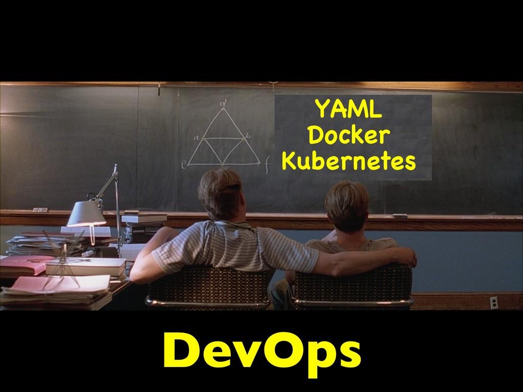 DevOps YAML  Docker  Kubernetes